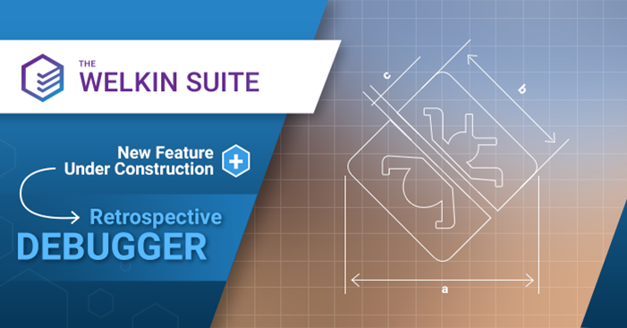 The Welkin Suite's Retrospective debugger announcement